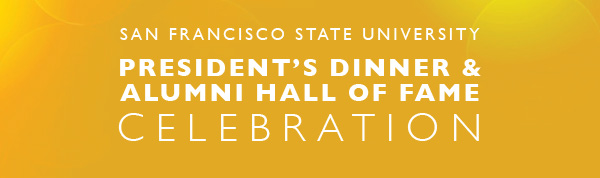 San Francisco State University President's Dinner & Alumni Hall of Fame Celebration
